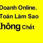 Kinh Doanh Online, Tính Toán Làm Sao Để Không Chết?